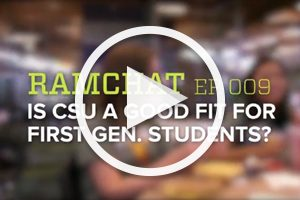RamChat: Is CSU a good fit for first generation students?