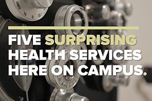 Feature photo: 5 surprising on-campus health services
